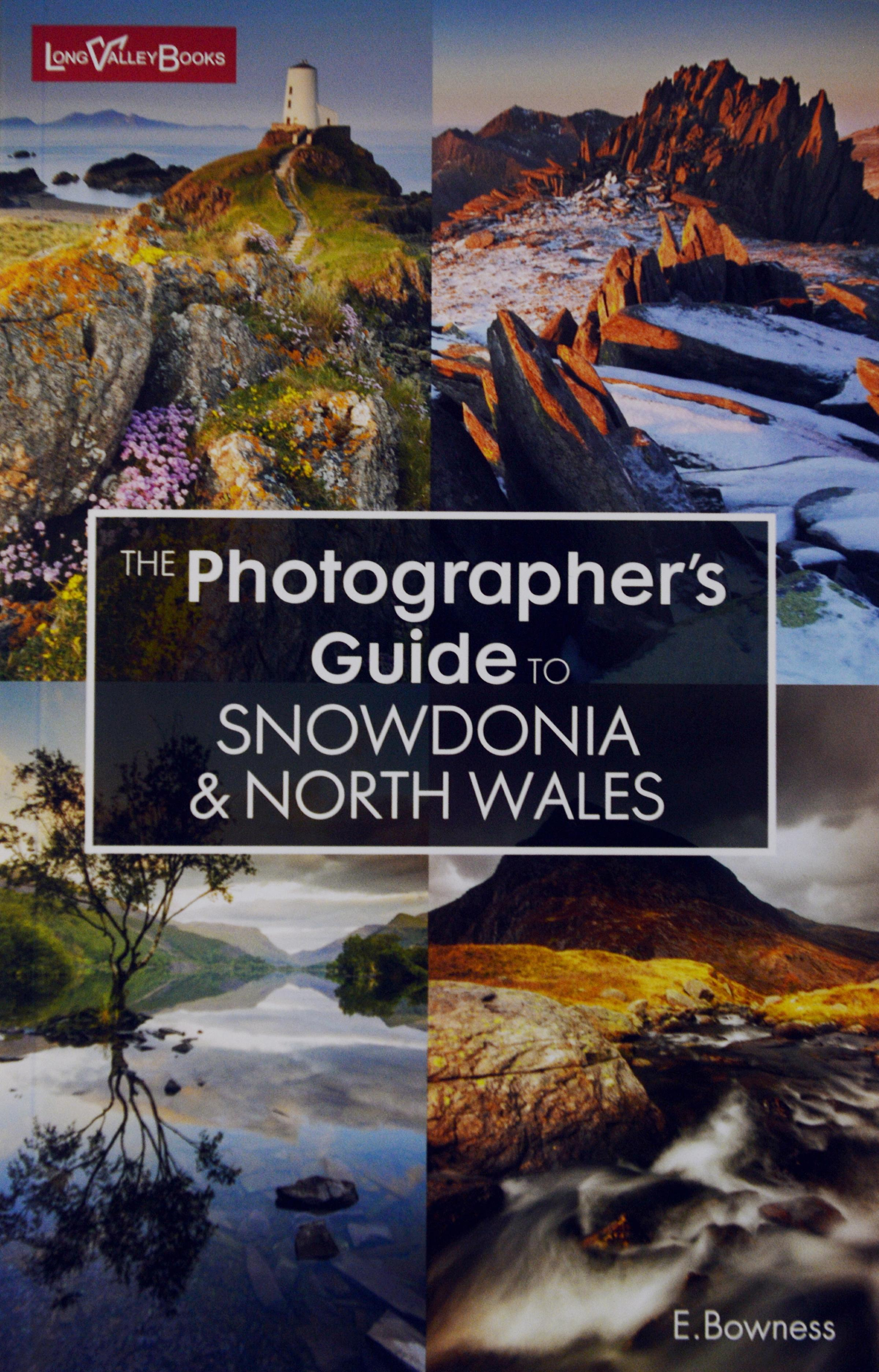 The Photographer's Guide to Snowdonia and North Wales by Ellen Bowness